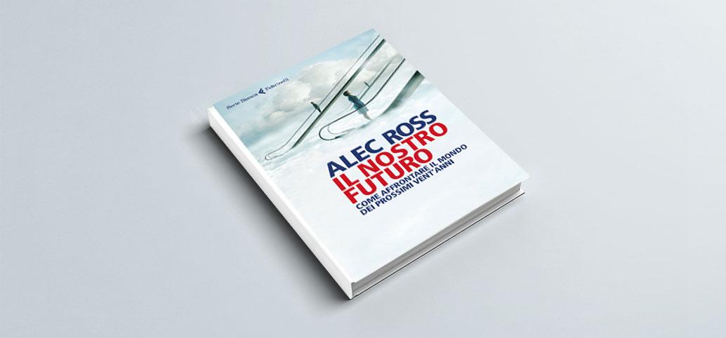 Alec Ross - Il nostro futuro